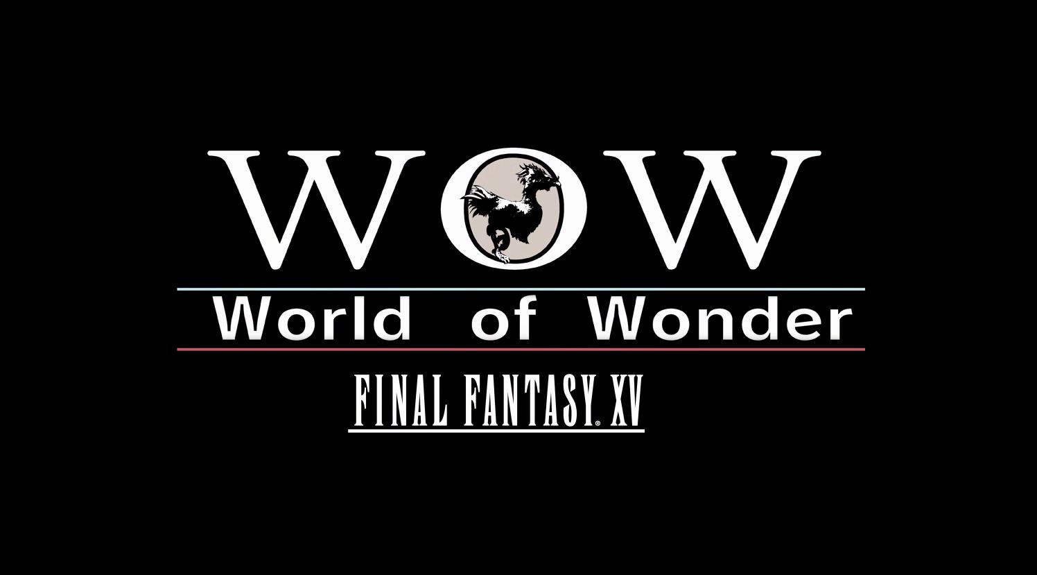 world-of-wonder-final-fantasy-xv